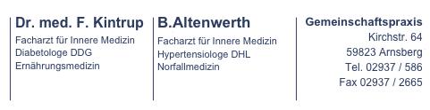 Dr. med. F. Kintrup - Facharzt für Innere Medizin, Diabetologe DDG, Ernährungsmedizin / B. Altenwerth - Facharzt für Innere Medizin, Hypertensiologe DHL, Notfallmedizin / Gemeinschaftspraxis, Kirchstr. 64, 59823 Arnsberg, Tel. 02937/586, Fax 02937/2665